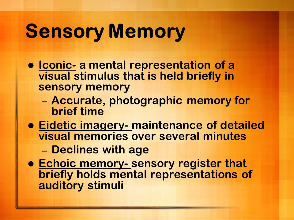 Sensory Memory Iconic- a mental representation of a visual stimulus that is held briefly in sensory memory.