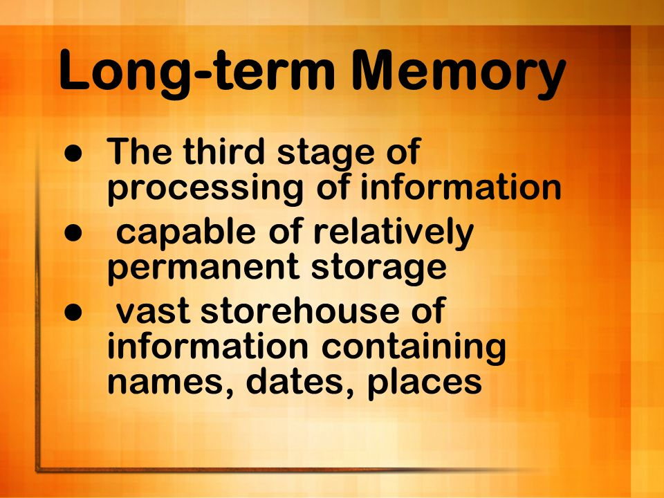 Long-term Memory The third stage of processing of information