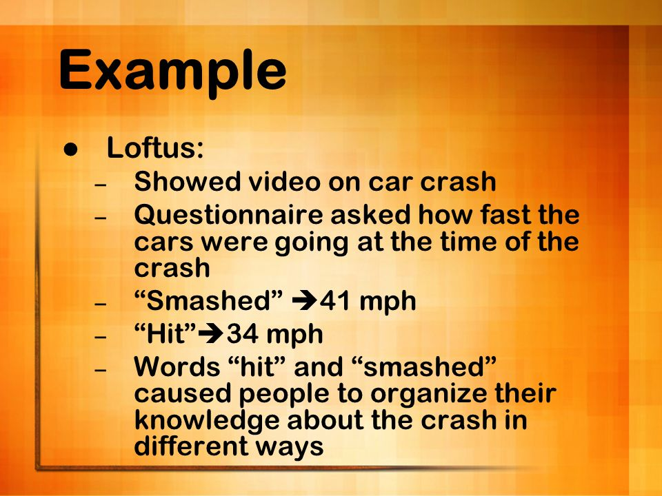 Example Loftus: Showed video on car crash