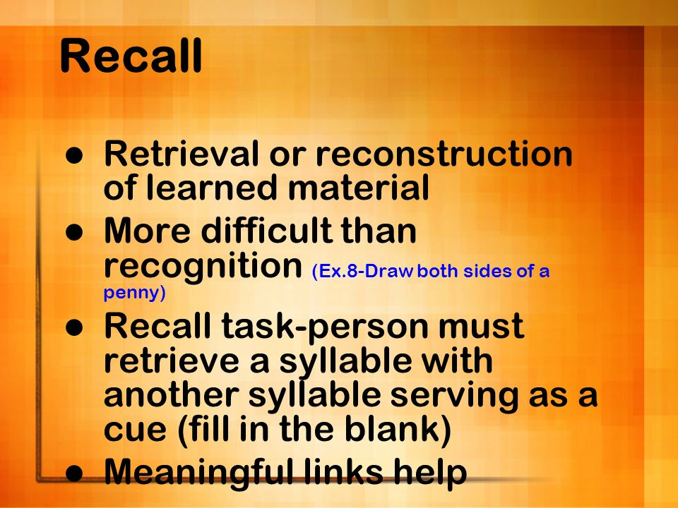 Recall Retrieval or reconstruction of learned material