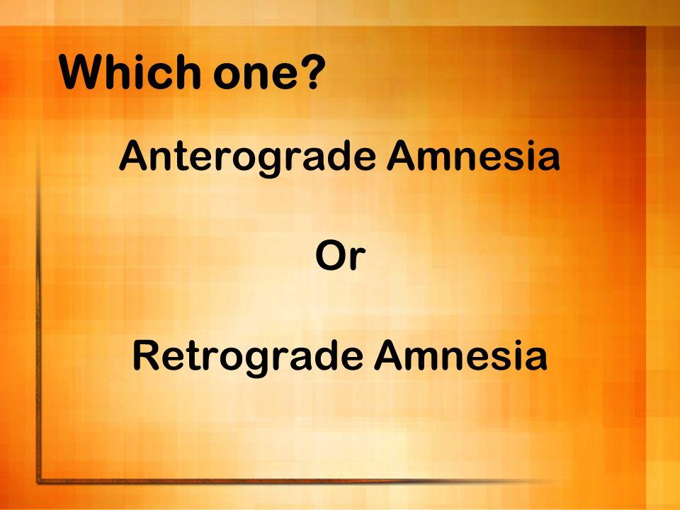 Which one Anterograde Amnesia Or Retrograde Amnesia