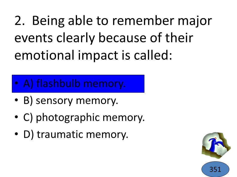 2. Being able to remember major events clearly because of their emotional impact is called:
