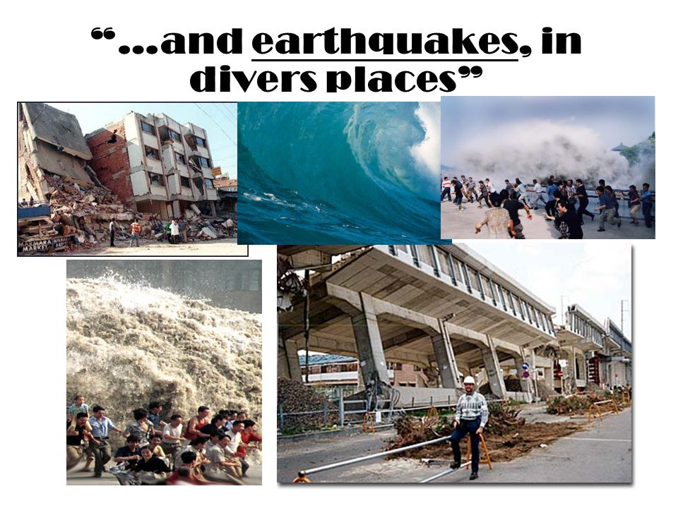 …and earthquakes, in divers places