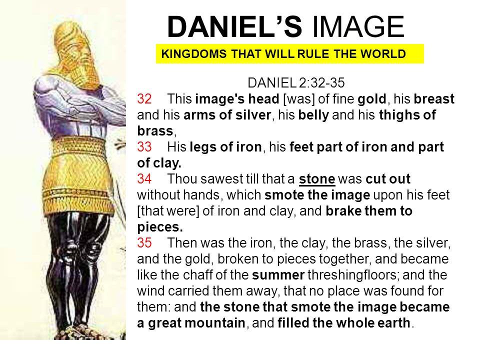 DANIEL'S IMAGE DANIEL 2:32-35