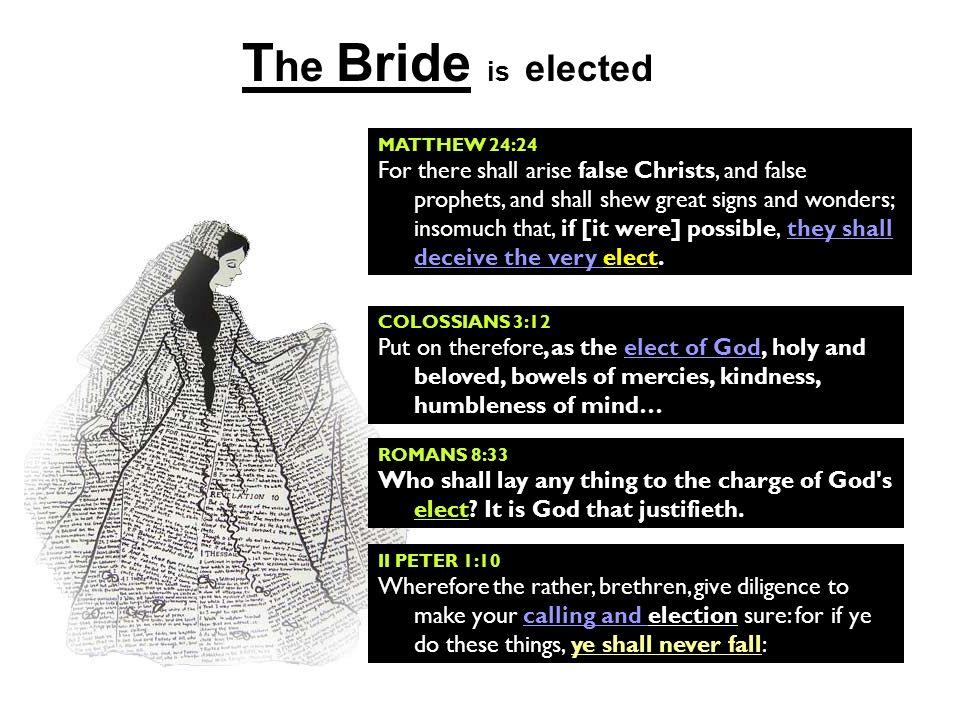 The Bride is elected MATTHEW 24:24.