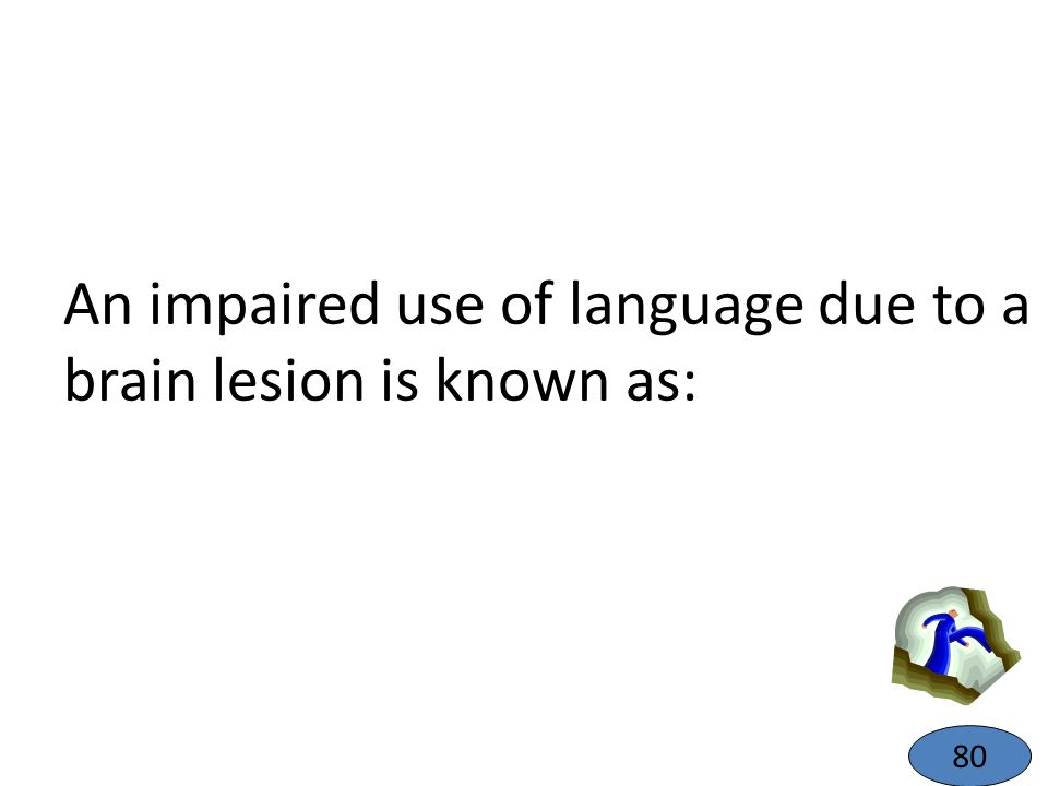 An impaired use of language due to a brain lesion is known as: