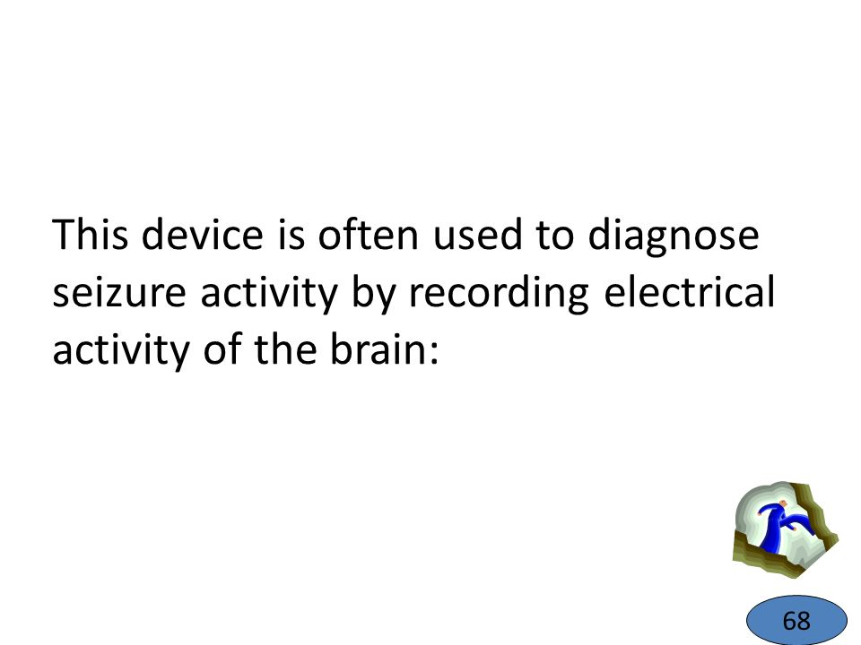 This device is often used to diagnose seizure activity by recording electrical activity of the brain: