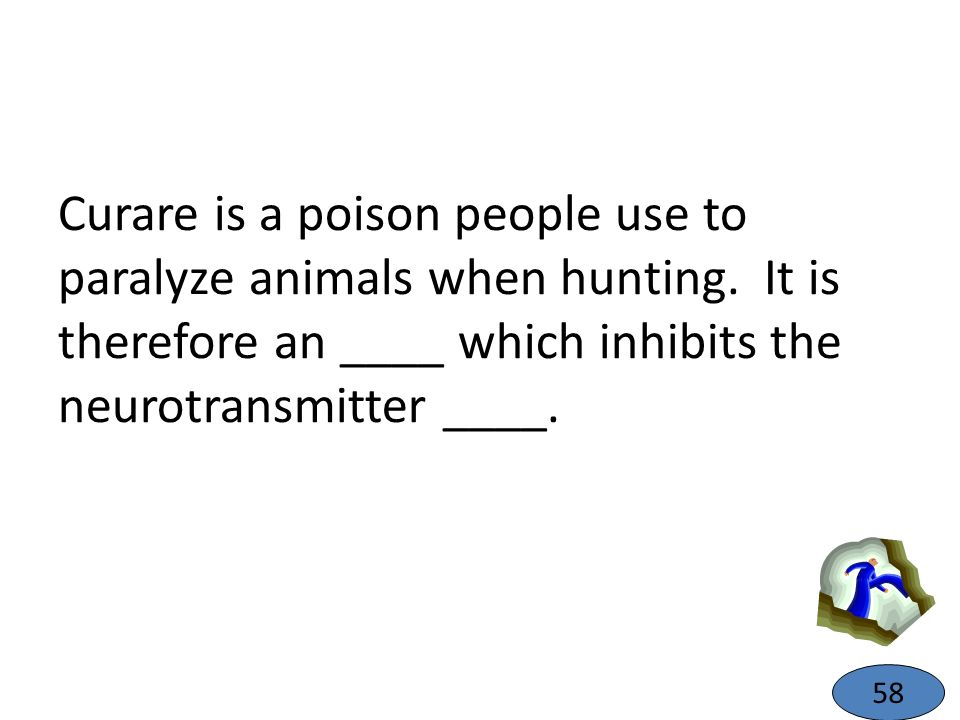 Curare is a poison people use to paralyze animals when hunting