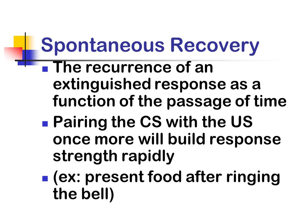 Spontaneous Recovery The recurrence of an extinguished response as a function of the passage of time.