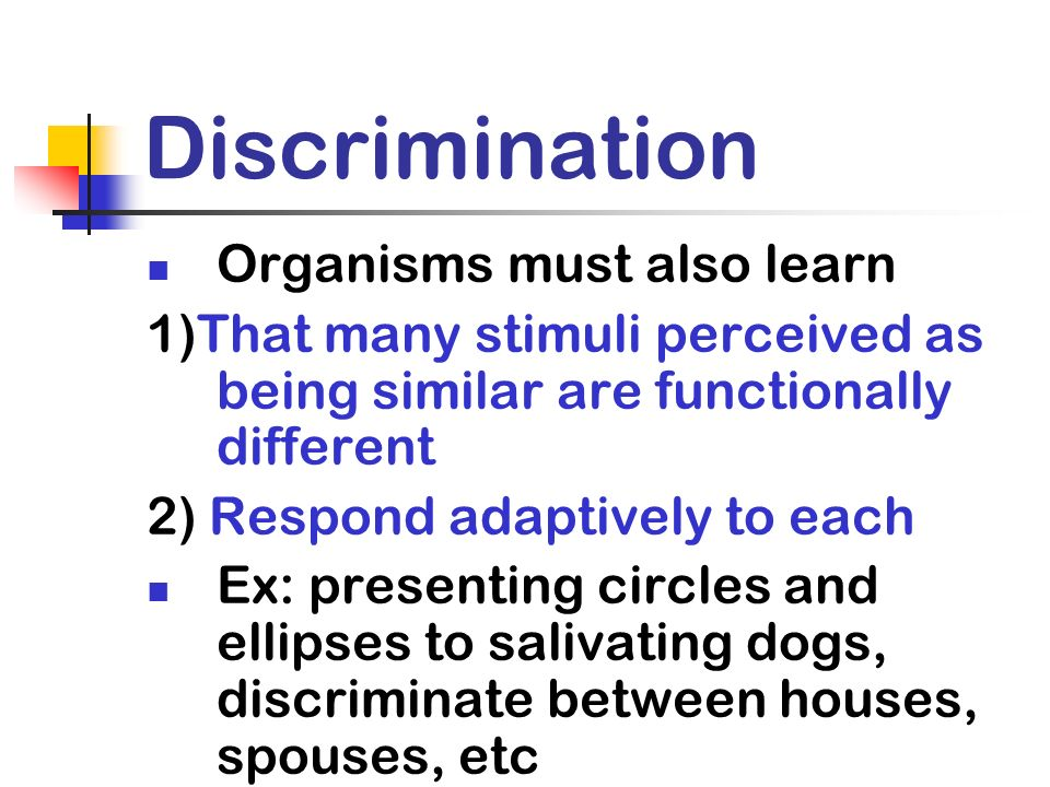 Discrimination Organisms must also learn