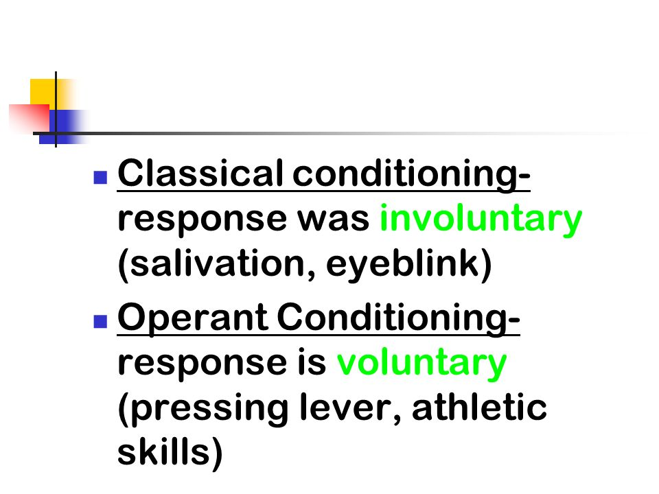 Classical conditioning-response was involuntary (salivation, eyeblink)