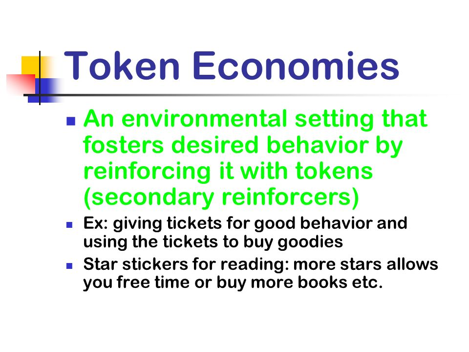 Token Economies An environmental setting that fosters desired behavior by reinforcing it with tokens (secondary reinforcers)