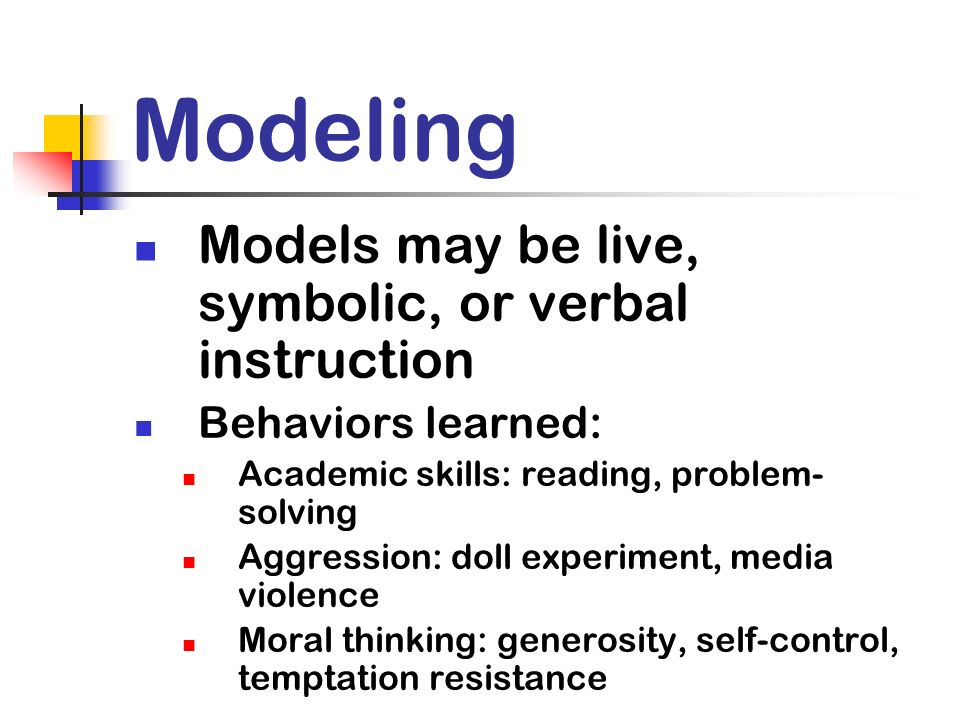 Modeling Models may be live, symbolic, or verbal instruction