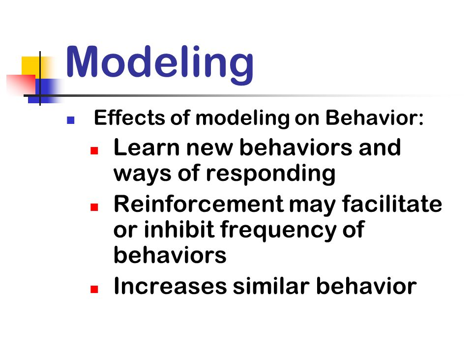 Modeling Learn new behaviors and ways of responding