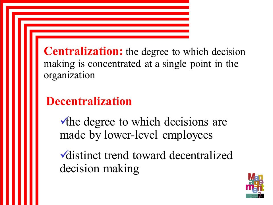 Centralization: the degree to which decision making is concentrated at a single point in the organization