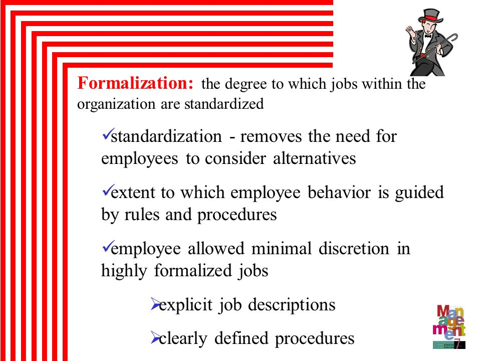 Formalization: the degree to which jobs within the organization are standardized