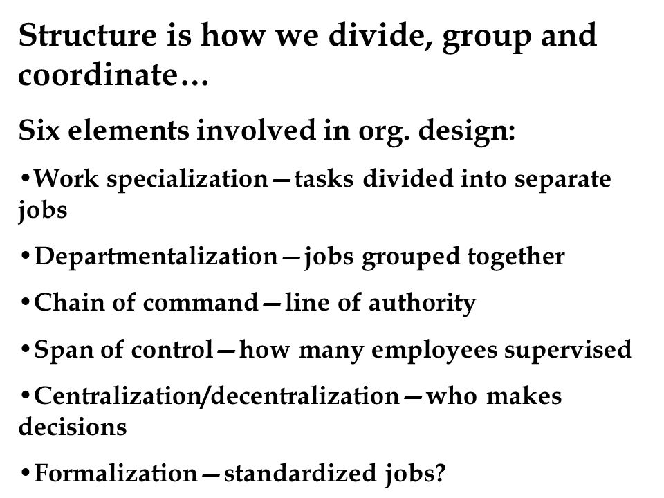 Structure is how we divide, group and coordinate…
