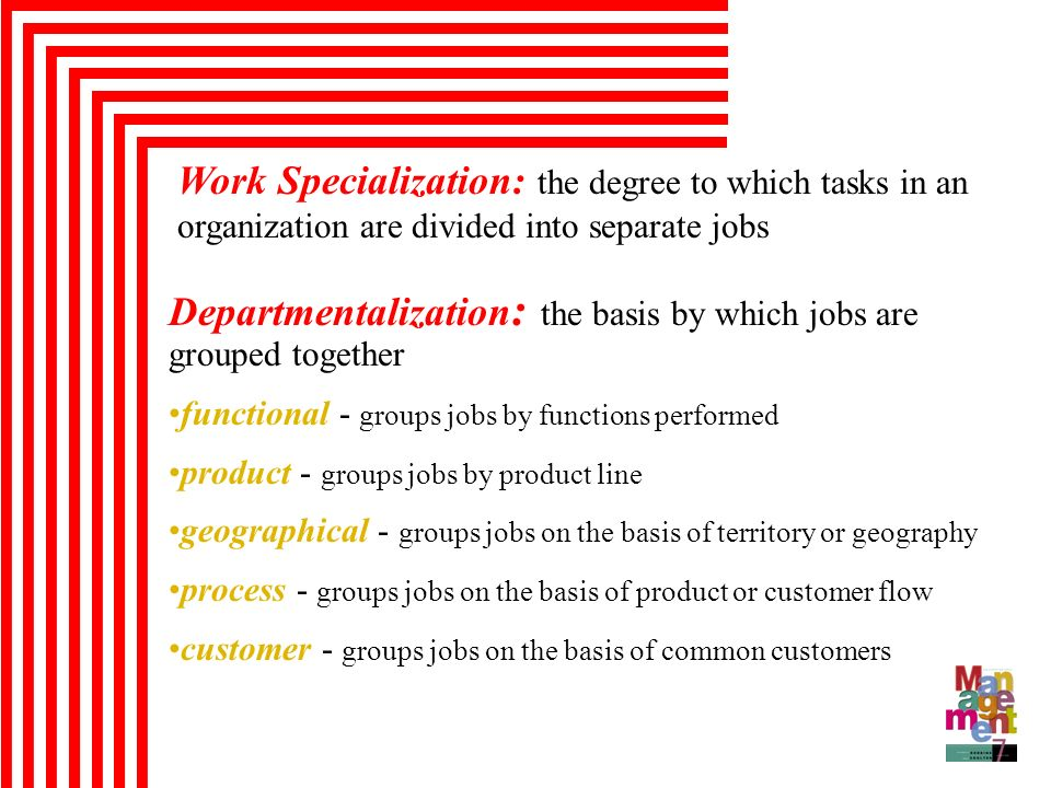 Departmentalization: the basis by which jobs are grouped together