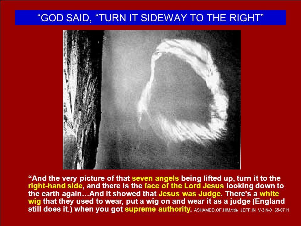 GOD SAID, TURN IT SIDEWAY TO THE RIGHT