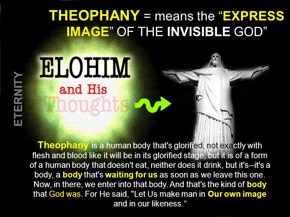 THEOPHANY = means the EXPRESS IMAGE OF THE INVISIBLE GOD