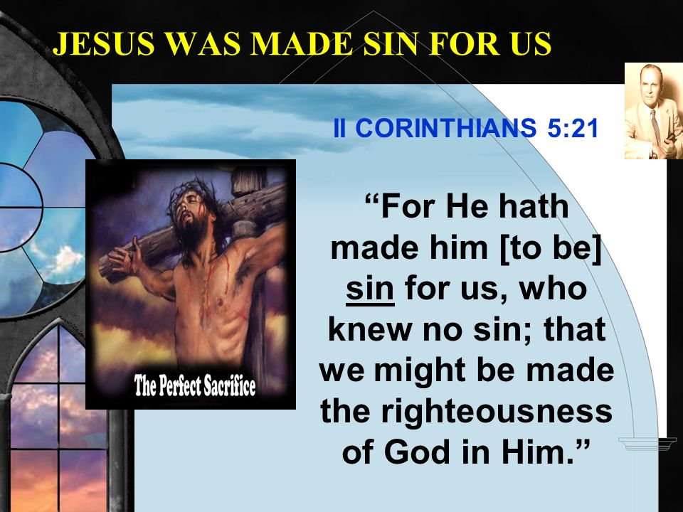 JESUS WAS MADE SIN FOR US