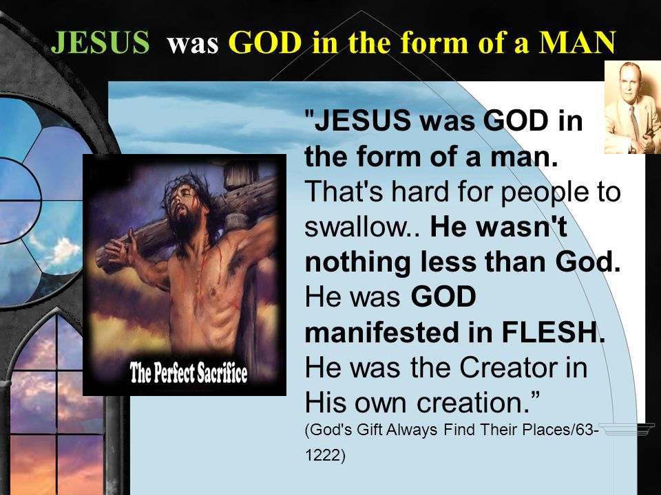 JESUS was GOD in the form of a MAN
