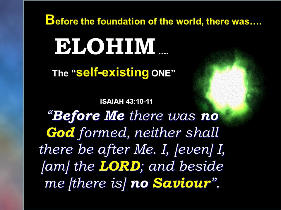 ELOHIM …. Before the foundation of the world, there was….