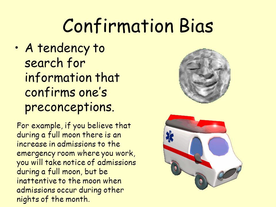 Confirmation Bias A tendency to search for information that confirms one's preconceptions.