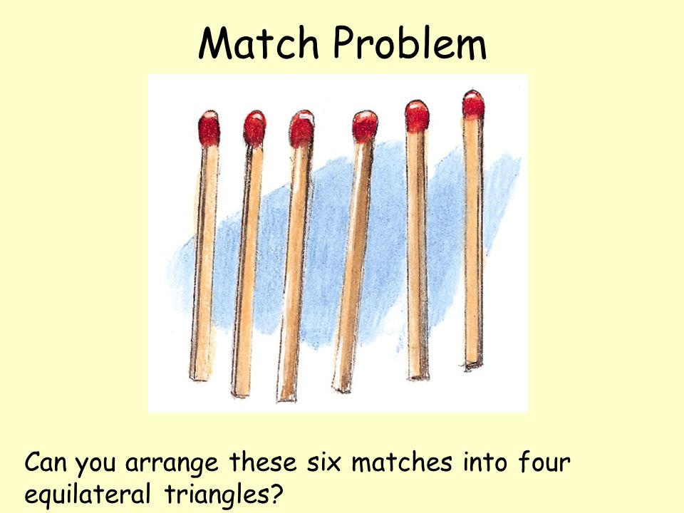 Match Problem Can you arrange these six matches into four equilateral triangles