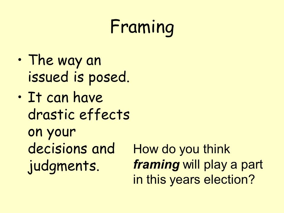 Framing The way an issued is posed.