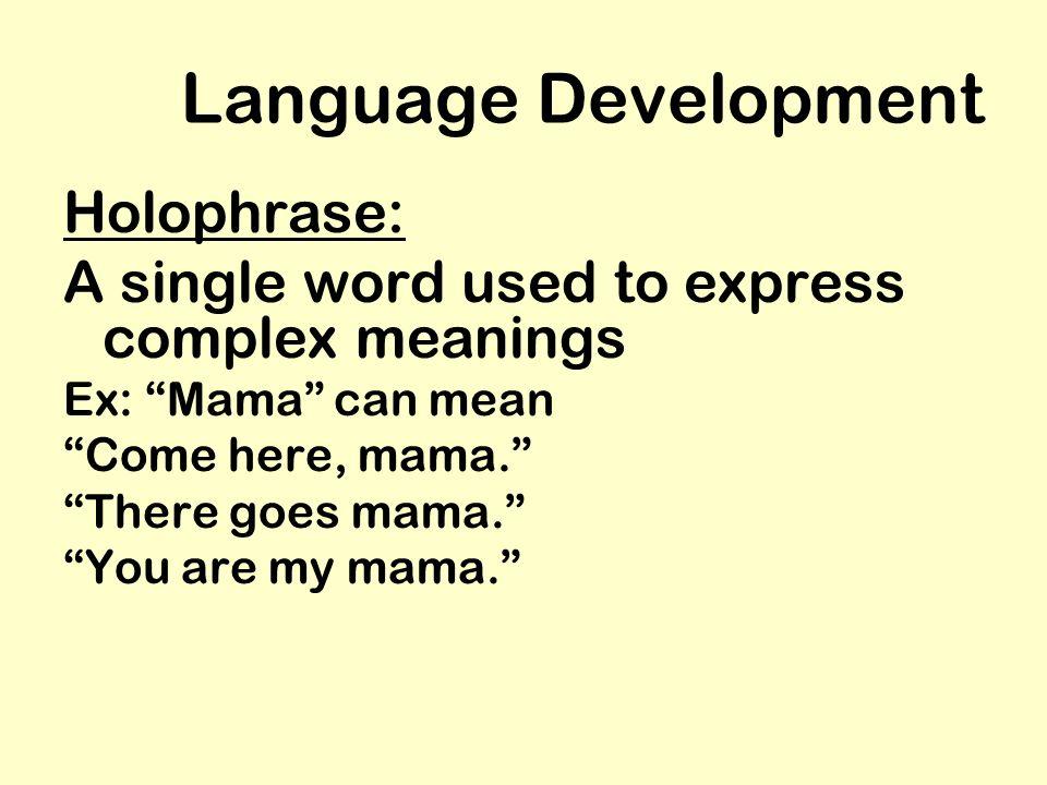 Language Development Holophrase: