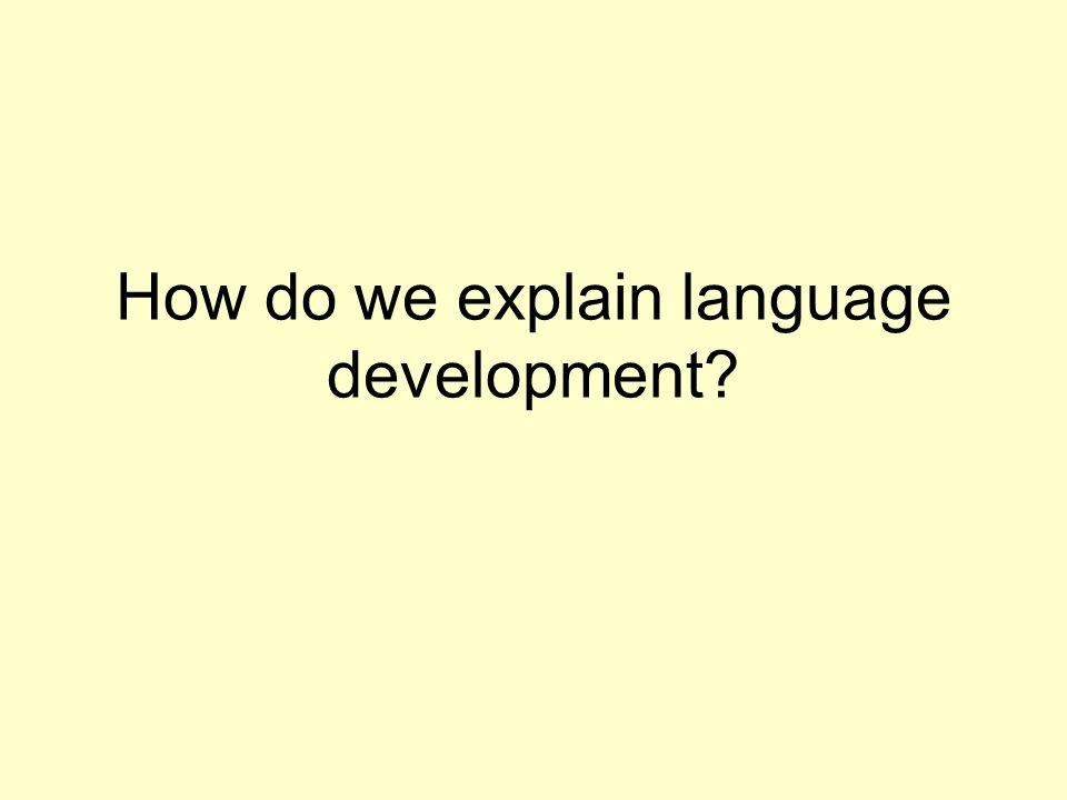 How do we explain language development