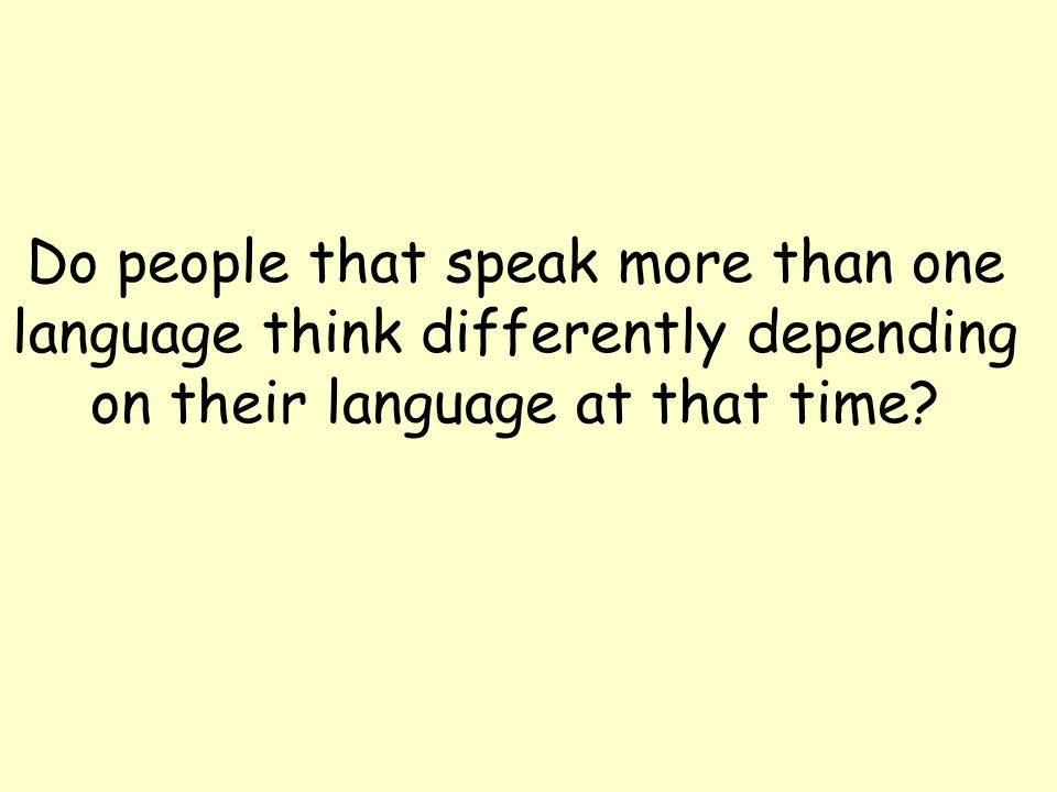 Do people that speak more than one language think differently depending on their language at that time