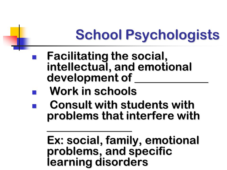 School Psychologists Facilitating the social, intellectual, and emotional development of _____________.