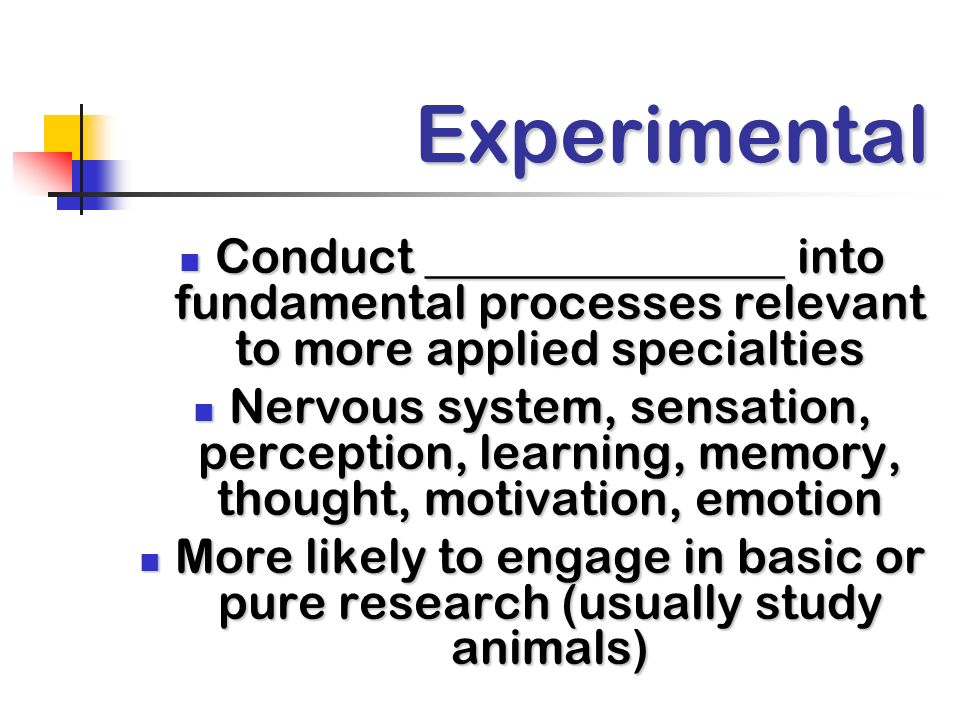 Experimental Conduct _______________ into fundamental processes relevant to more applied specialties.
