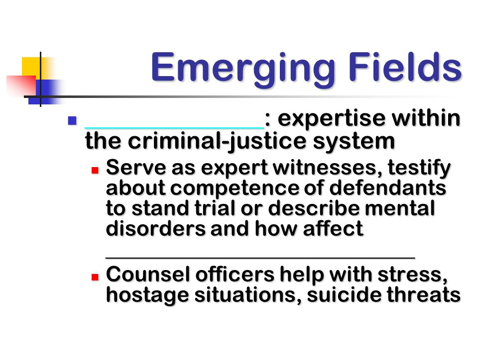 Emerging Fields _______________: expertise within the criminal-justice system.