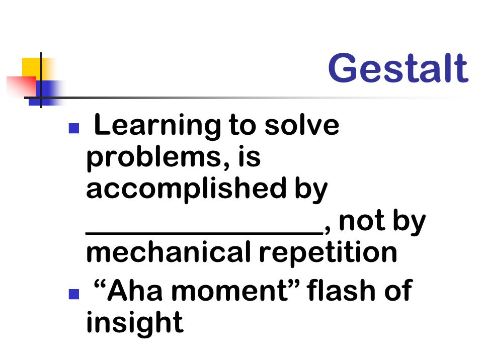 Gestalt Learning to solve problems, is accomplished by ________________, not by mechanical repetition.