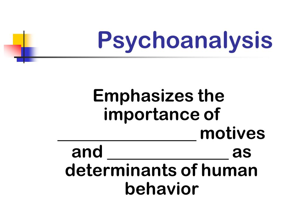 Psychoanalysis Emphasizes the importance of ________________ motives and ______________ as determinants of human behavior.