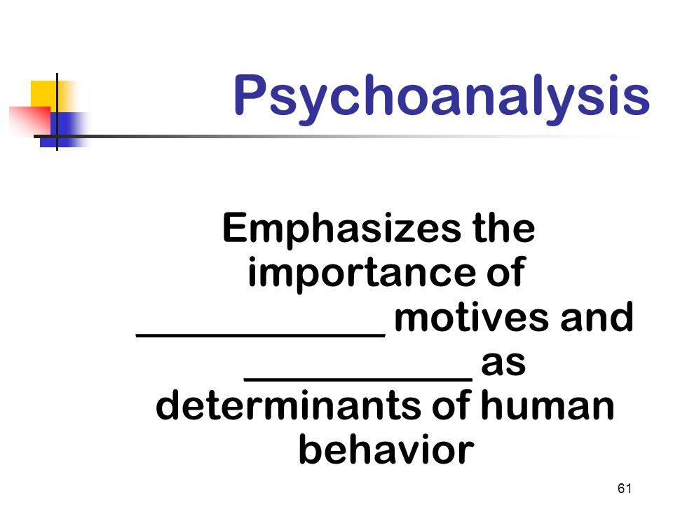 Psychoanalysis Emphasizes the importance of ____________ motives and ___________ as determinants of human behavior.