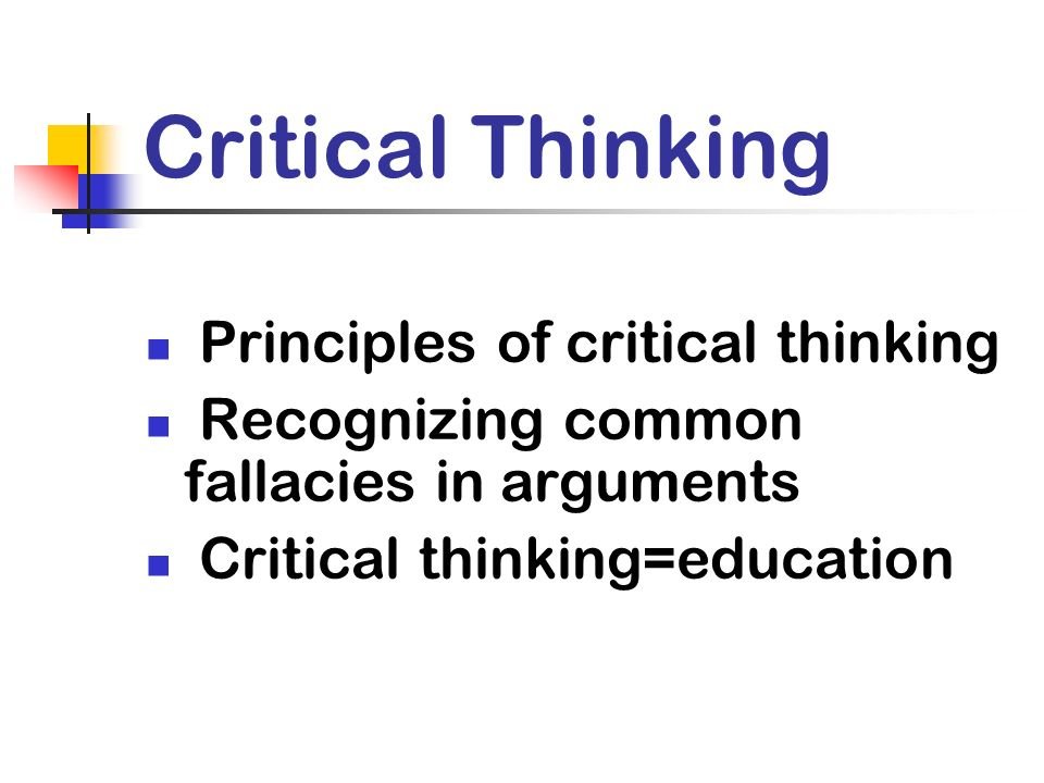 Critical Thinking Principles of critical thinking