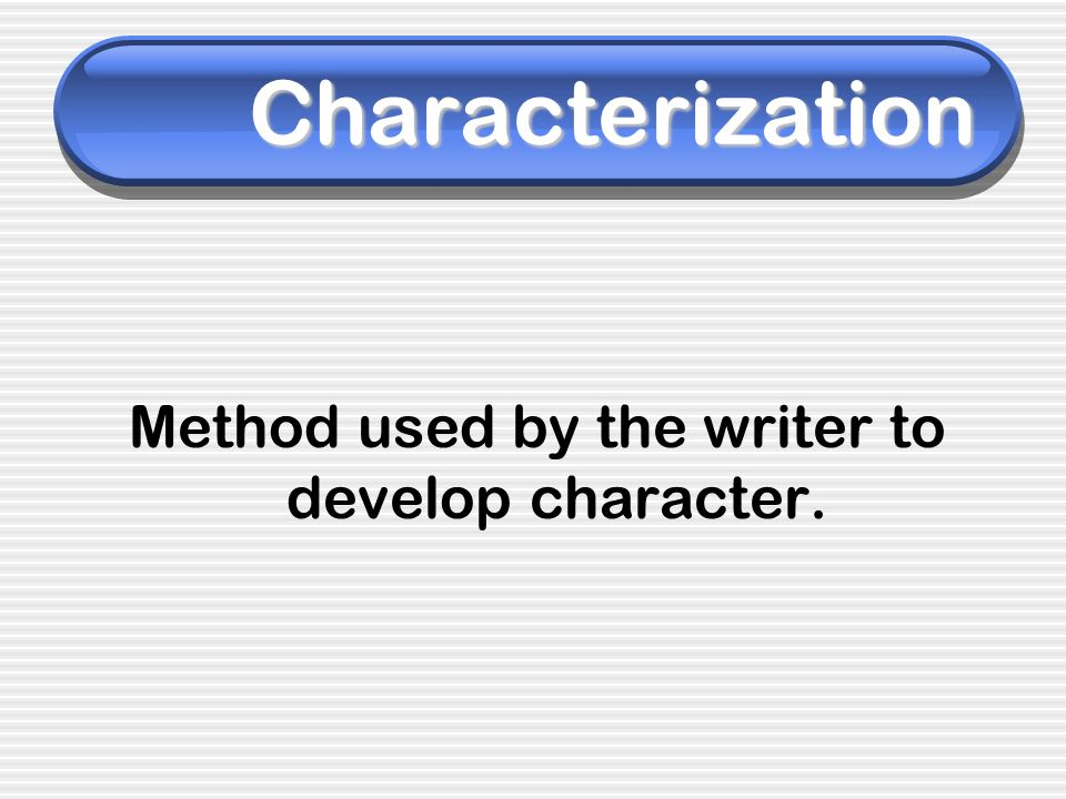 Method used by the writer to develop character.