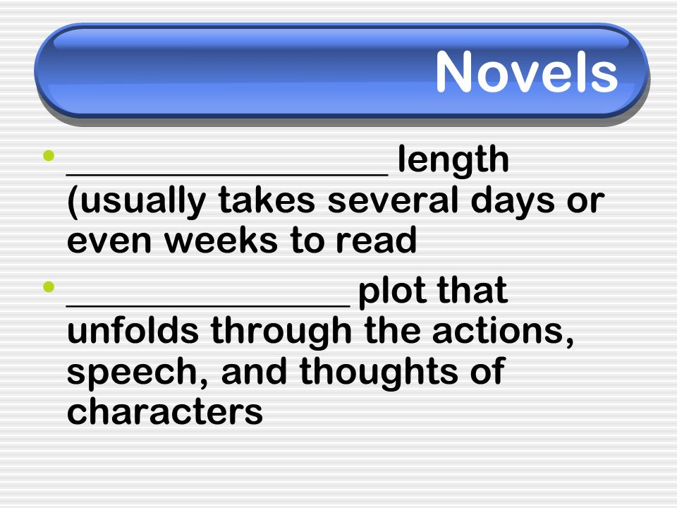 Novels _________________ length (usually takes several days or even weeks to read.