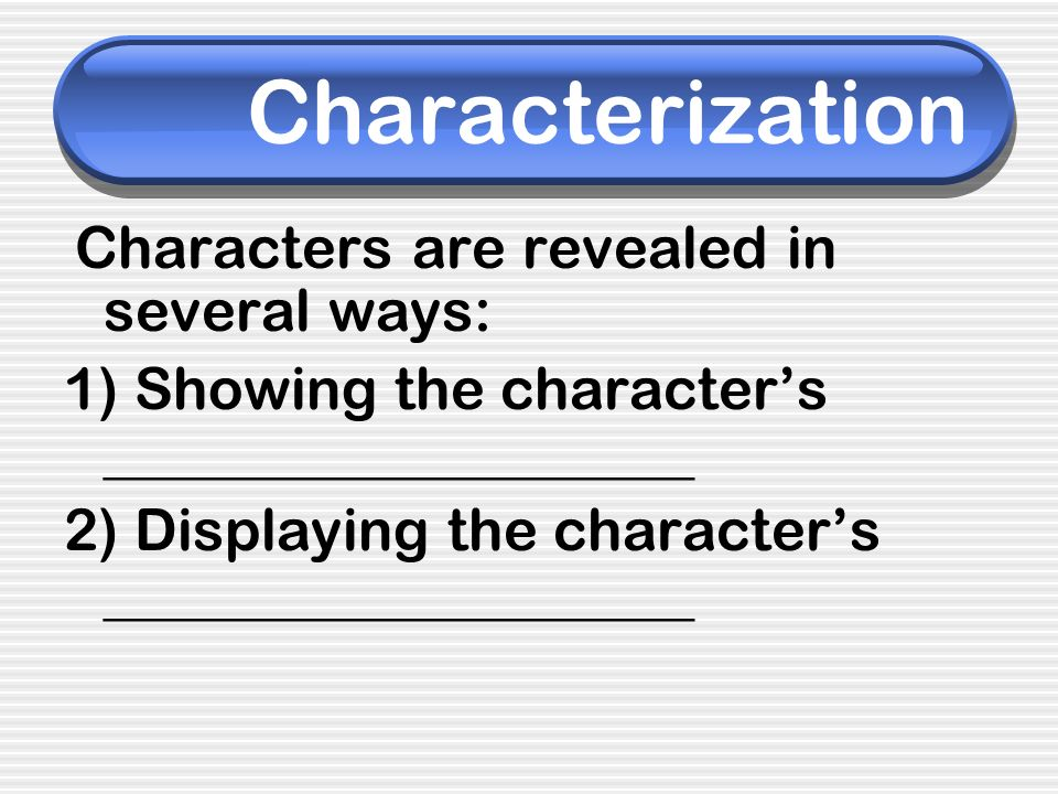 Characterization 1) Showing the character's ____________________