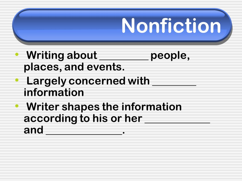 Nonfiction Writing about _________ people, places, and events.
