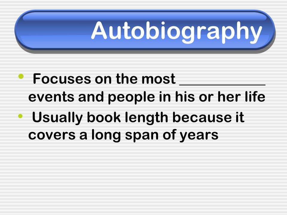 Autobiography Focuses on the most ____________ events and people in his or her life.