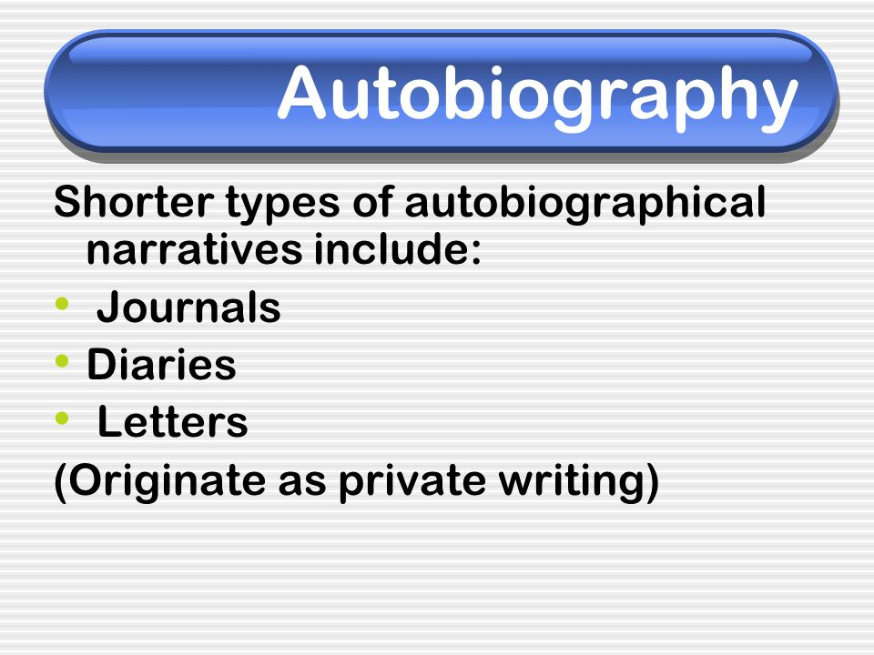 Autobiography Shorter types of autobiographical narratives include: