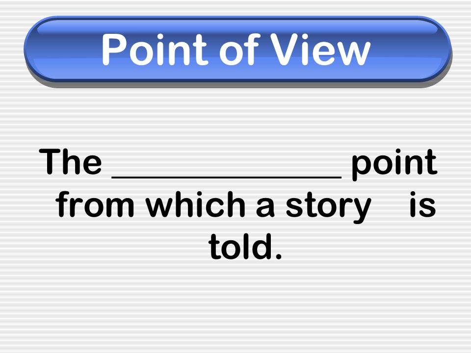 The _____________ point from which a story is told.