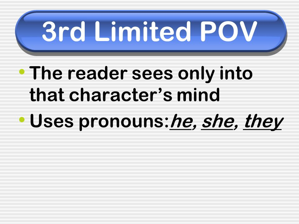 3rd Limited POV The reader sees only into that character's mind