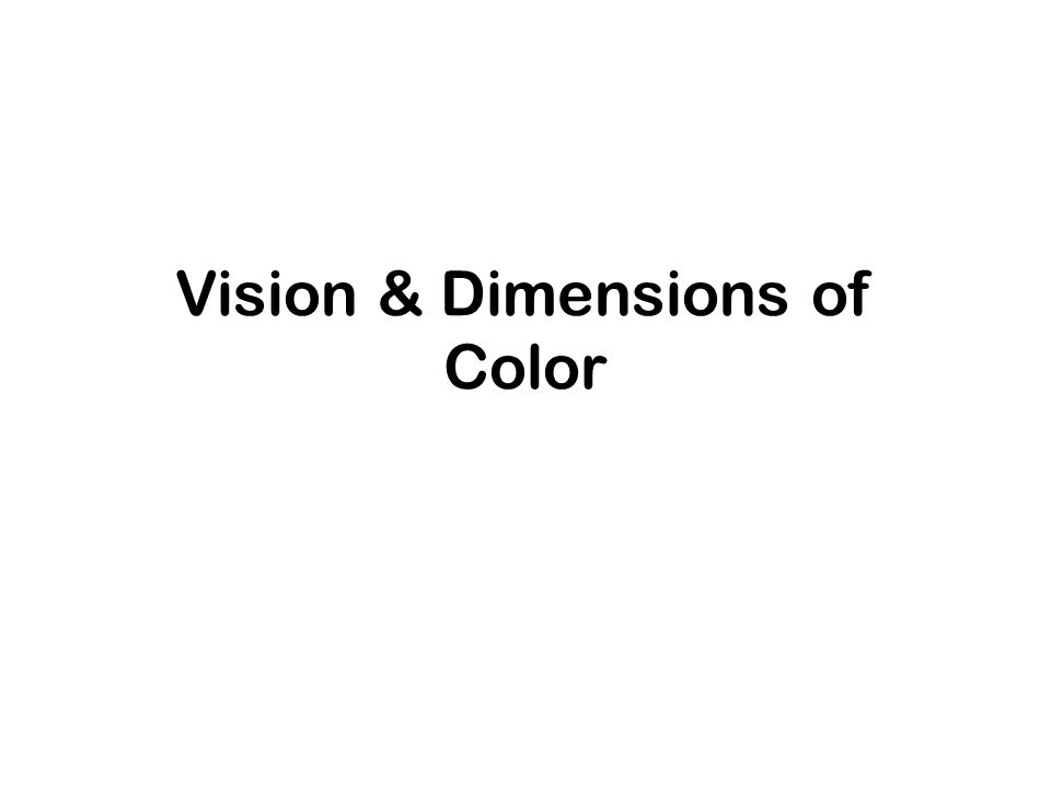 Vision & Dimensions of Color