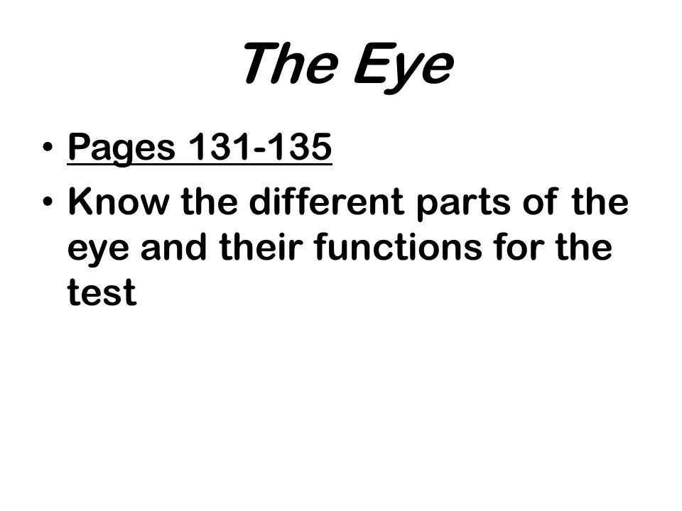 The Eye Pages 131-135 Know the different parts of the eye and their functions for the test